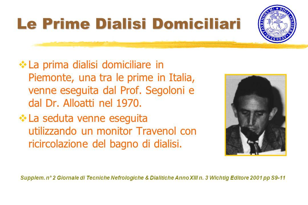 Le Prime Dialisi Domiciliari La prima dialisi domiciliare in Piemonte, una tra le prime in Italia, venne eseguita dal Prof. Segoloni e dal Dr. Alloatt