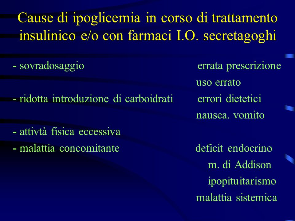 Ipoglicemie: diagnosi Accertamenti diagnostici in sospetta ipoglicemia alimentare o reattiva - glicemia ed insulinemia postprandiale - OGTT (75 g) fino alla 5° ora i.alimentare glic 90-120 i.