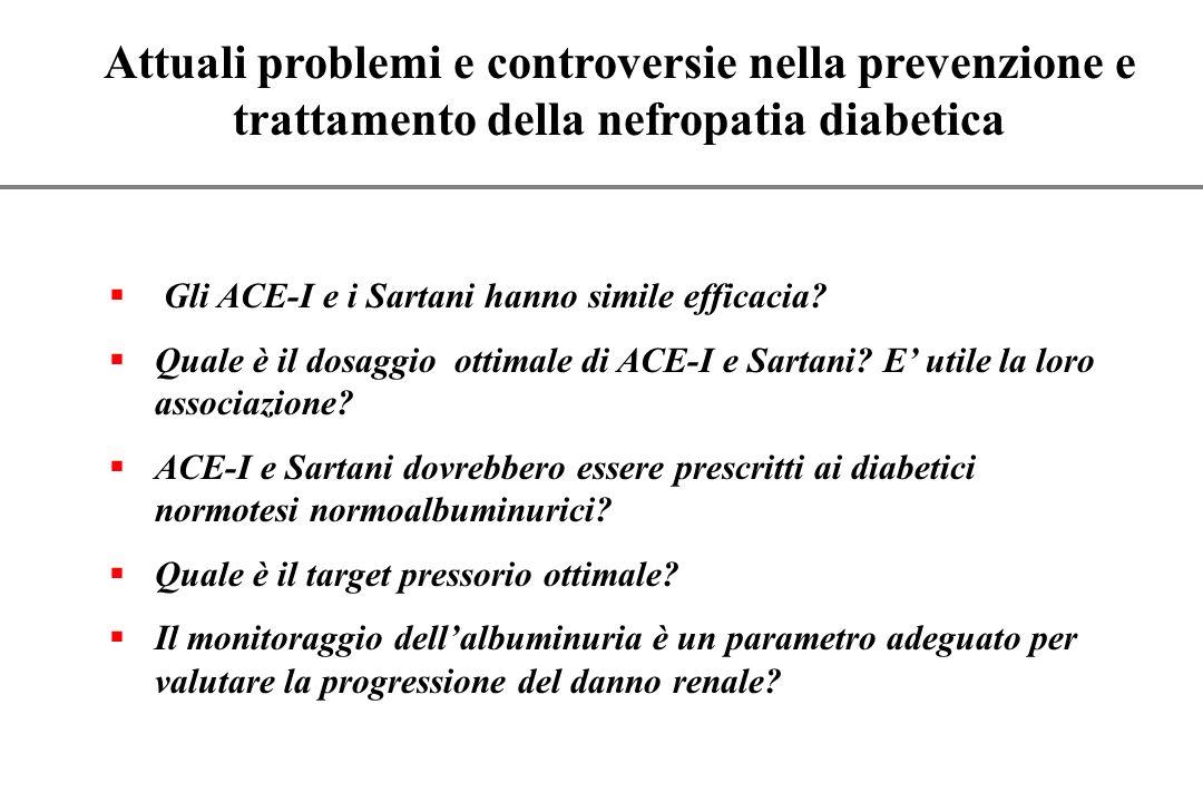 Attuali problemi e controversie nella prevenzione e trattamento della nefropatia diabetica Gli ACE-I e i Sartani hanno simile efficacia.
