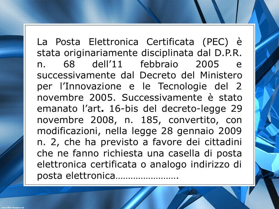 La Posta Elettronica Certificata (PEC) è stata originariamente disciplinata dal D.P.R.