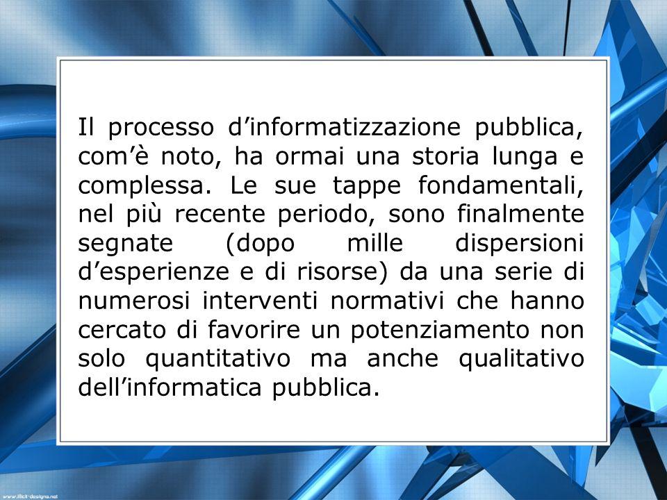 Il processo dinformatizzazione pubblica, comè noto, ha ormai una storia lunga e complessa.