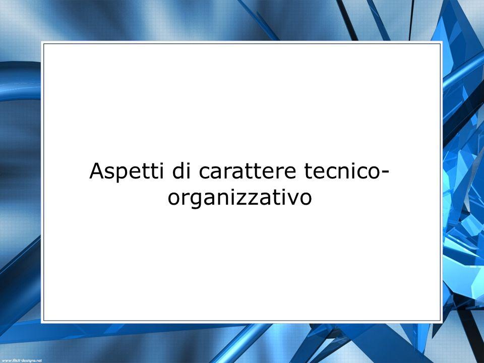Aspetti di carattere tecnico- organizzativo