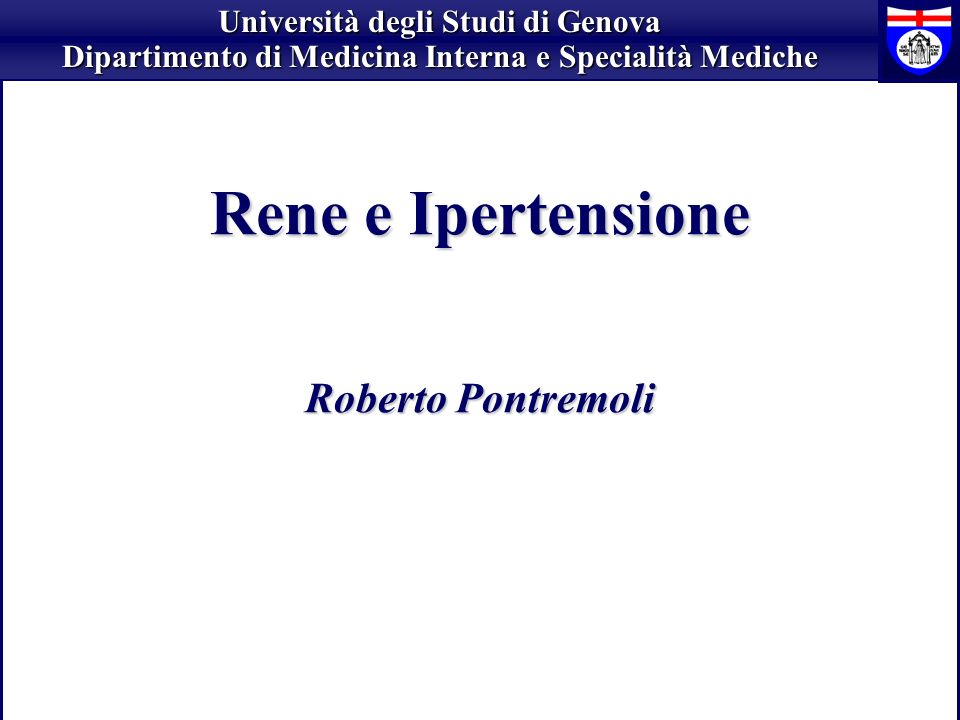 Rene e Ipertensione Roberto Pontremoli Università degli Studi di Genova Dipartimento di Medicina Interna e Specialità Mediche