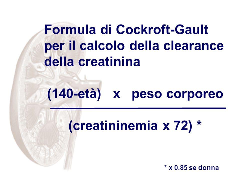 Formula di Cockroft-Gault per il calcolo della clearance della creatinina (140-età) x peso corporeo (creatininemia x 72) * * x 0.85 se donna