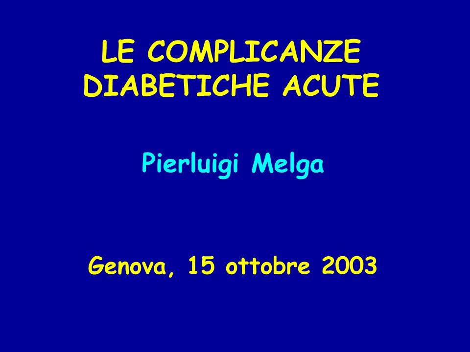 LE COMPLICANZE DIABETICHE ACUTE Pierluigi Melga Genova, 15 ottobre 2003