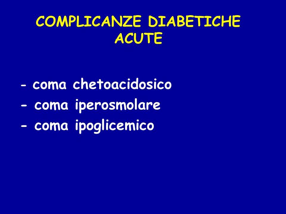 COMPLICANZE DIABETICHE ACUTE - coma chetoacidosico - coma iperosmolare - coma ipoglicemico