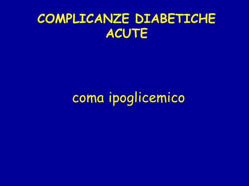COMPLICANZE DIABETICHE ACUTE coma ipoglicemico
