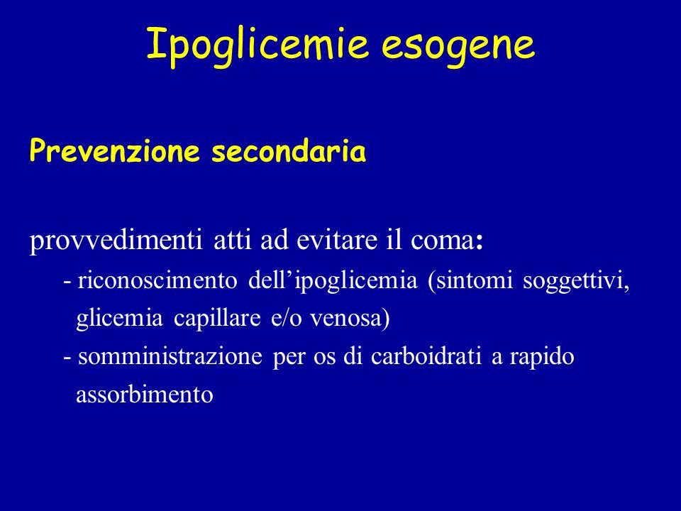 Ipoglicemie esogene Prevenzione secondaria provvedimenti atti ad evitare il coma: - riconoscimento dellipoglicemia (sintomi soggettivi, glicemia capil