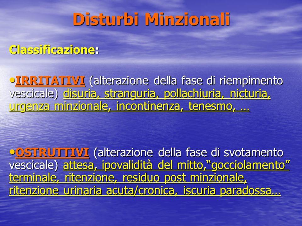 Disturbi Minzionali Classificazione: IRRITATIVI (alterazione della fase di riempimento vescicale) disuria, stranguria, pollachiuria, nicturia, urgenza