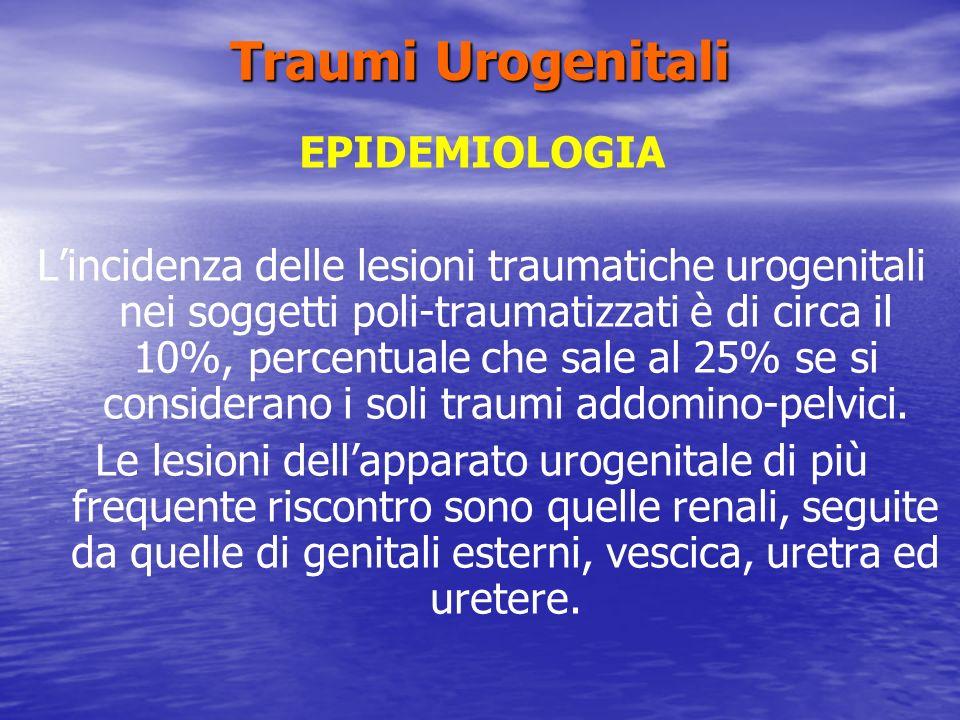 Traumi Urogenitali EPIDEMIOLOGIA Lincidenza delle lesioni traumatiche urogenitali nei soggetti poli-traumatizzati è di circa il 10%, percentuale che sale al 25% se si considerano i soli traumi addomino-pelvici.