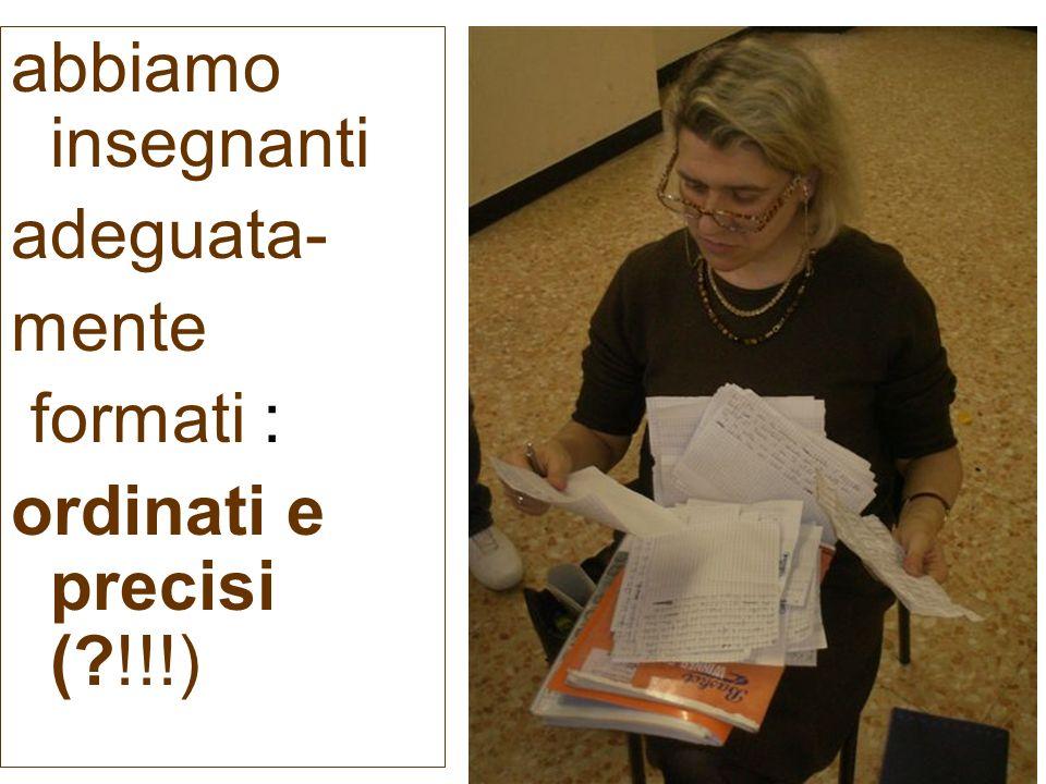 abbiamo insegnanti adeguata- mente formati : ordinati e precisi ( !!!)