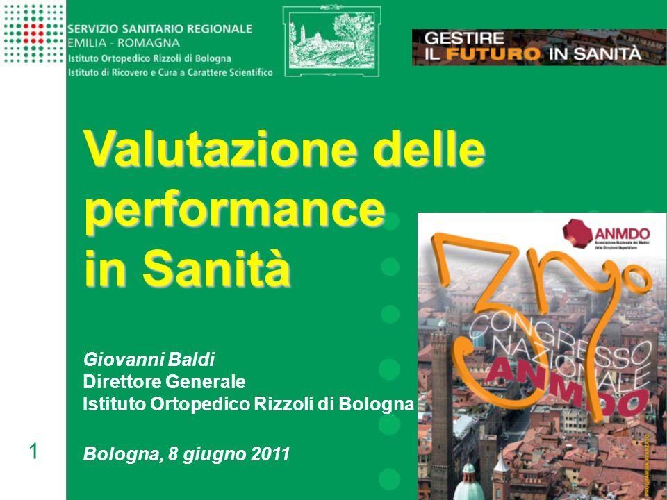1 Bologna, 8 giugno 2011 Giovanni Baldi Direttore Generale Istituto Ortopedico Rizzoli di Bologna Valutazione delle performance in Sanità