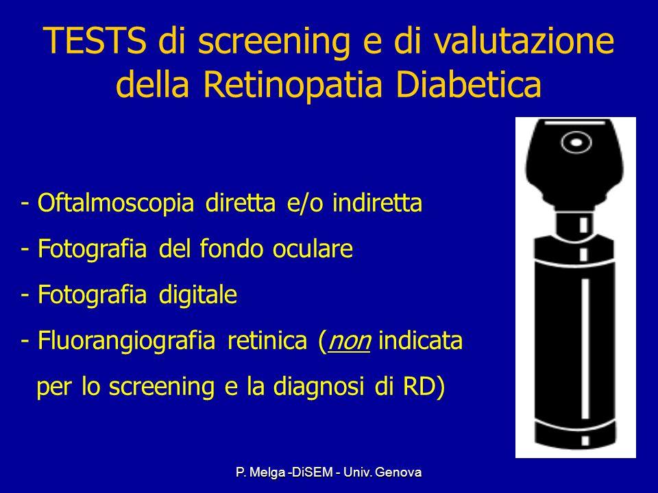 P. Melga -DiSEM - Univ. Genova Screening della retinopatia (RD) DT1: entro 3-5aa dalla diagnosi DT2: alla diagnosi di diabete GRAVIDANZA: le donne con