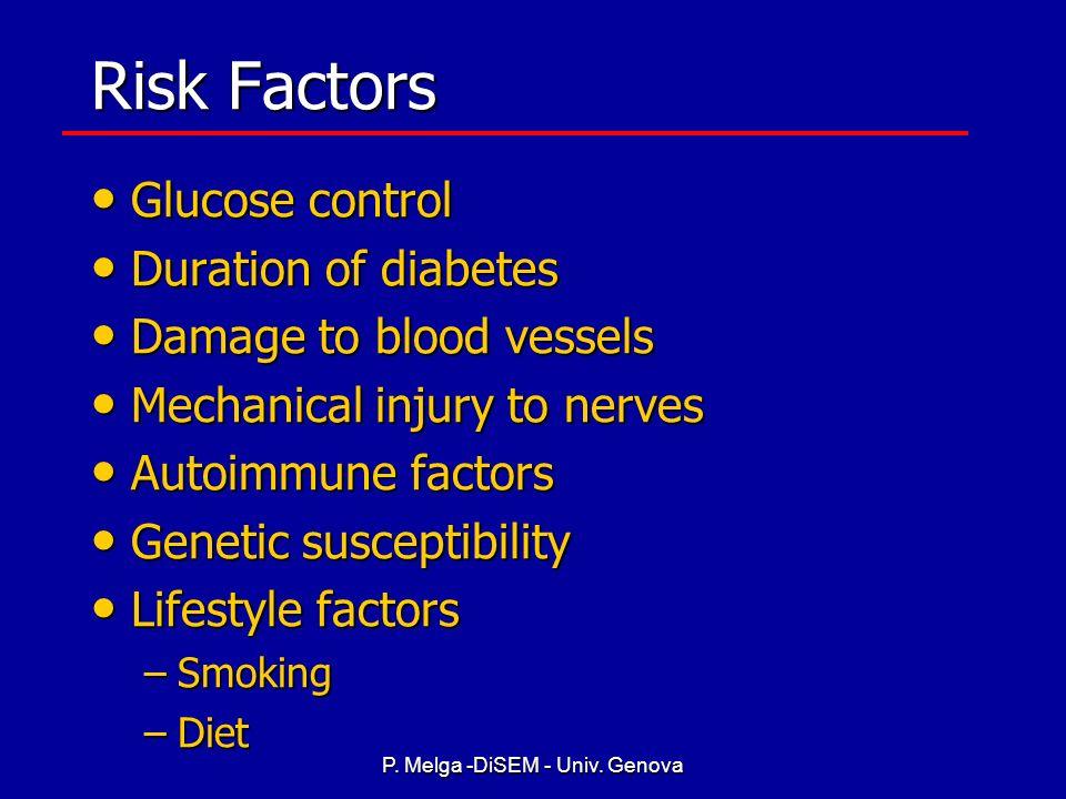 P. Melga -DiSEM - Univ. Genova Pathogenesis of Diabetic Neuropathy Metabolic factors Metabolic factors –High blood glucose –Advanced glycation end pro