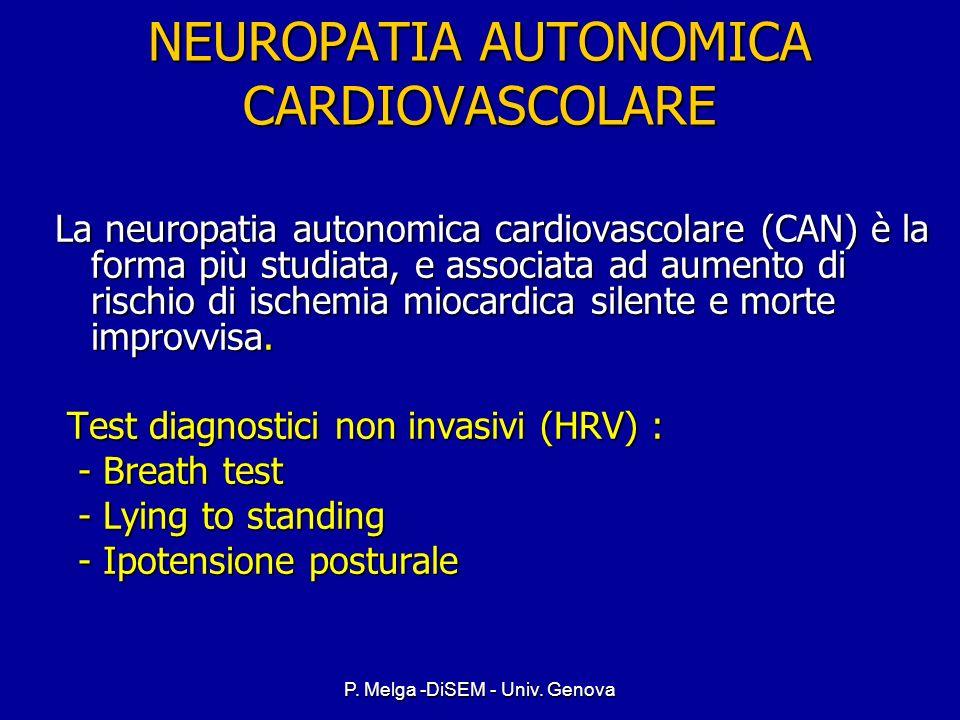 P. Melga -DiSEM - Univ. Genova NEUROPATIA AUTONOMICA (NA) Subdola, in quanto spesso asintomatica, la sua incidenza è molto variabile (dall 1,6% al 20%