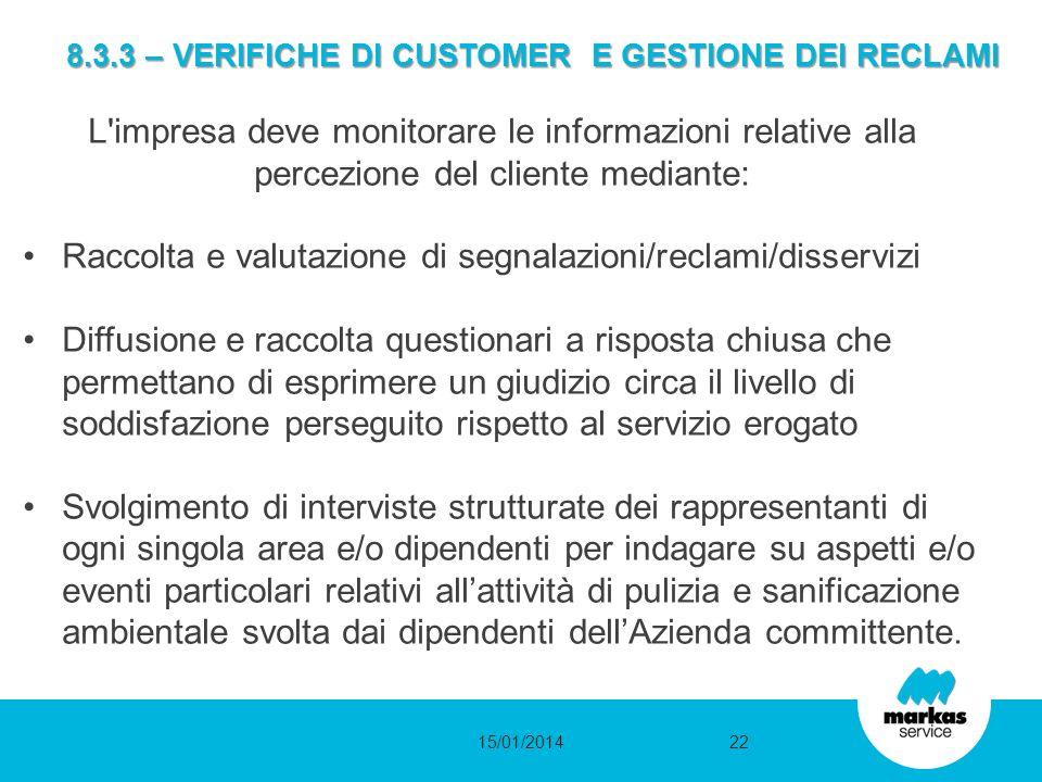 8.3.3 – VERIFICHE DI CUSTOMER E GESTIONE DEI RECLAMI 15/01/201422 L'impresa deve monitorare le informazioni relative alla percezione del cliente media