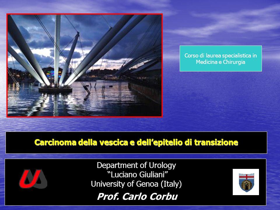 Carcinoma della vescica e dellepitelio di transizione Department of Urology Luciano Giuliani University of Genoa (Italy) Prof. Carlo Corbu Prof. Carlo
