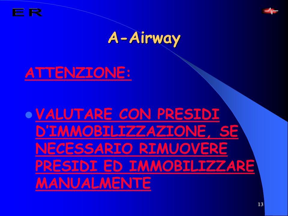 13 A-Airway ATTENZIONE: VALUTARE CON PRESIDI DIMMOBILIZZAZIONE, SE NECESSARIO RIMUOVERE PRESIDI ED IMMOBILIZZARE MANUALMENTE
