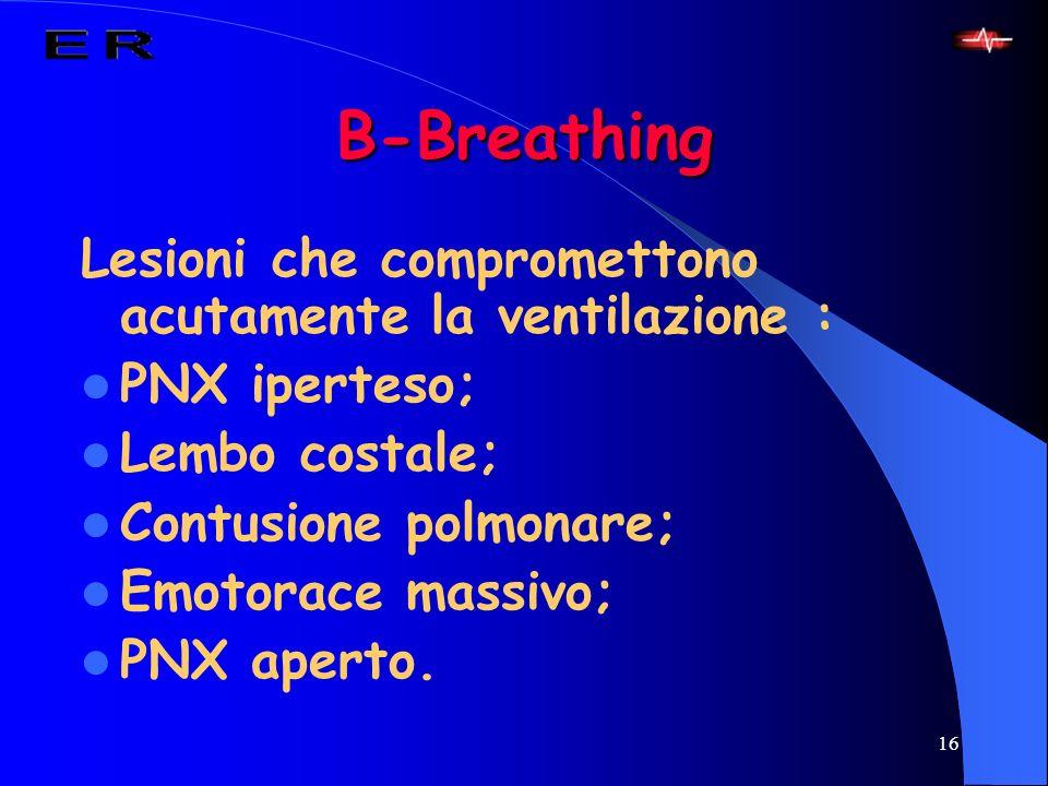 16 B-Breathing Lesioni che compromettono acutamente la ventilazione : PNX iperteso; Lembo costale; Contusione polmonare; Emotorace massivo; PNX aperto