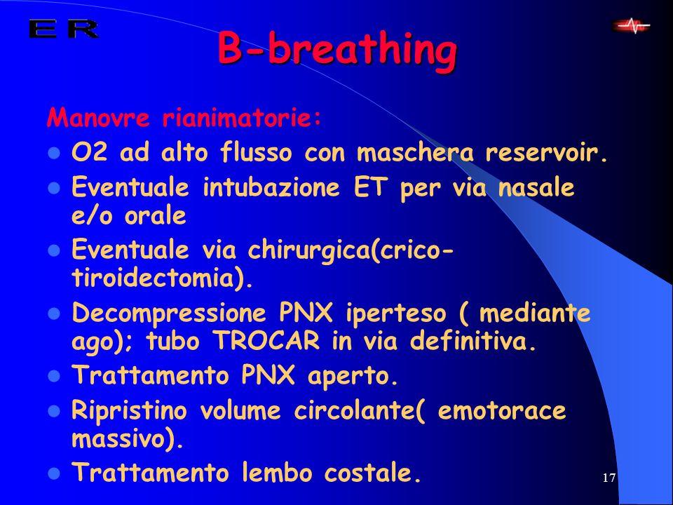 17 B-breathing Manovre rianimatorie: O2 ad alto flusso con maschera reservoir. Eventuale intubazione ET per via nasale e/o orale Eventuale via chirurg