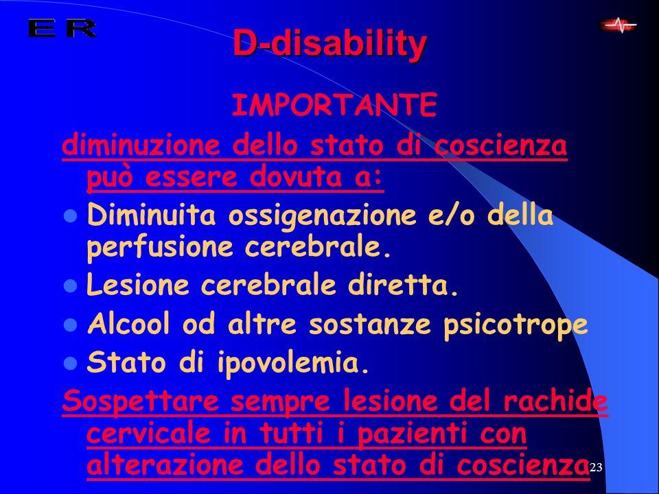 23D-disability IMPORTANTE diminuzione dello stato di coscienza può essere dovuta a: Diminuita ossigenazione e/o della perfusione cerebrale. Lesione ce
