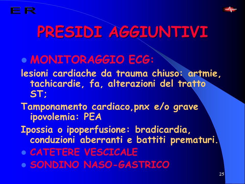 25 PRESIDI AGGIUNTIVI MONITORAGGIO ECG: lesioni cardiache da trauma chiuso: artmie, tachicardie, fa, alterazioni del tratto ST; Tamponamento cardiaco,