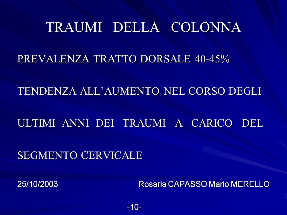 TRAUMI DELLA COLONNA PREVALENZA TRATTO DORSALE 40-45% TENDENZA ALLAUMENTO NEL CORSO DEGLI ULTIMI ANNI DEI TRAUMI A CARICO DEL SEGMENTO CERVICALE 25/10