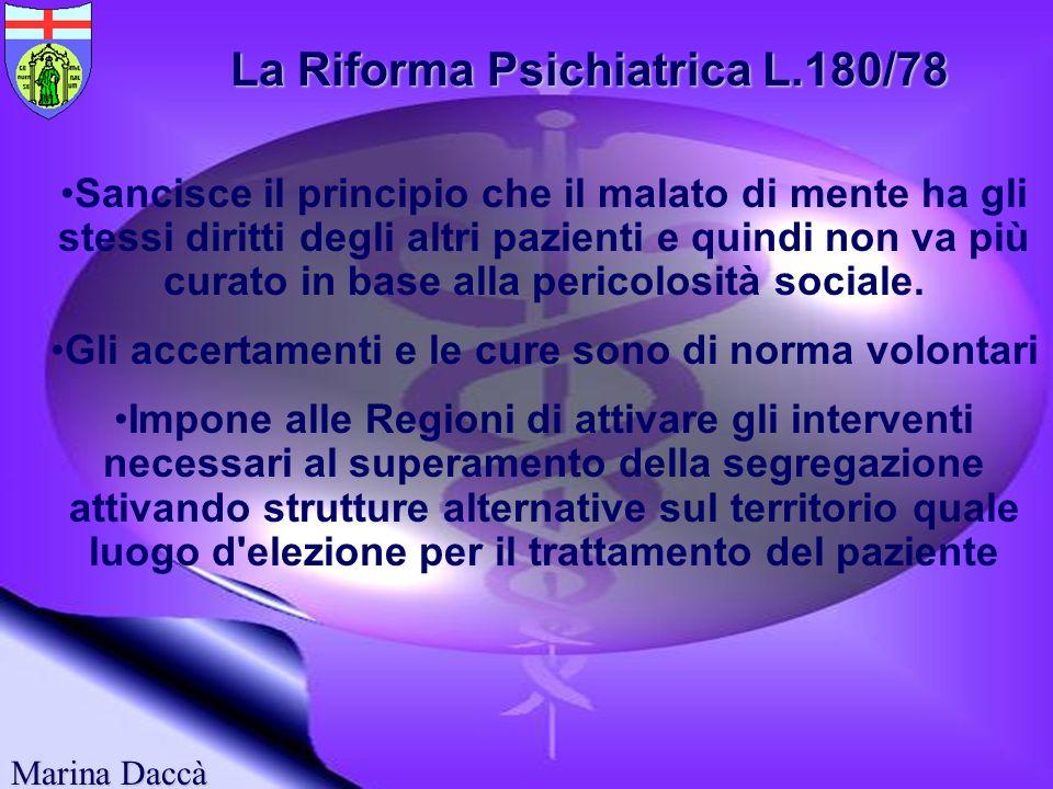 Marina Daccà La Riforma Psichiatrica L.180/78 Non ha sancito la riduzione del numero dei manicomi, com'era avvenuto nel Canada nel 1946, in Inghilterr
