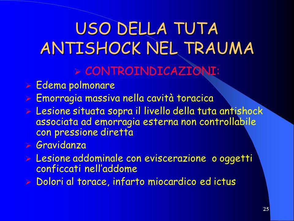 24 USO DELLA TUTA ANTISHOCK NEL TRAUMA INDICAZIONI: Emorragie esterne controllabili Shock grave con assenza di polso (controverso) Shock spinale puro