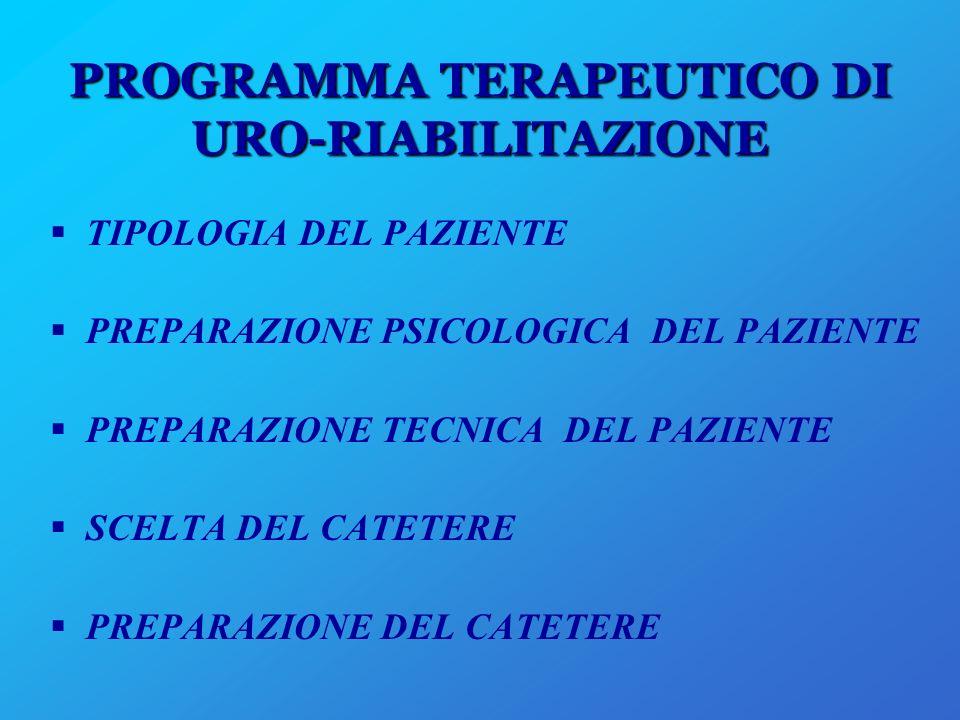 PROGRAMMA TERAPEUTICO DI URO-RIABILITAZIONE TIPOLOGIA DEL PAZIENTE PREPARAZIONE PSICOLOGICA DEL PAZIENTE PREPARAZIONE TECNICA DEL PAZIENTE SCELTA DEL