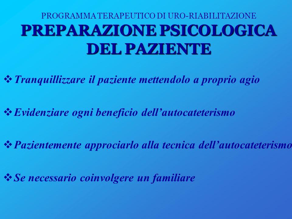 PREPARAZIONE PSICOLOGICA DEL PAZIENTE PROGRAMMA TERAPEUTICO DI URO-RIABILITAZIONE PREPARAZIONE PSICOLOGICA DEL PAZIENTE Tranquillizzare il paziente me