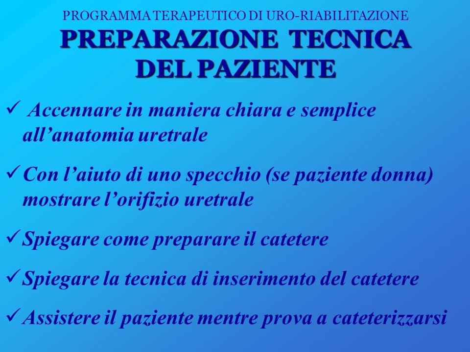 PREPARAZIONE TECNICA DEL PAZIENTE PROGRAMMA TERAPEUTICO DI URO-RIABILITAZIONE PREPARAZIONE TECNICA DEL PAZIENTE Accennare in maniera chiara e semplice