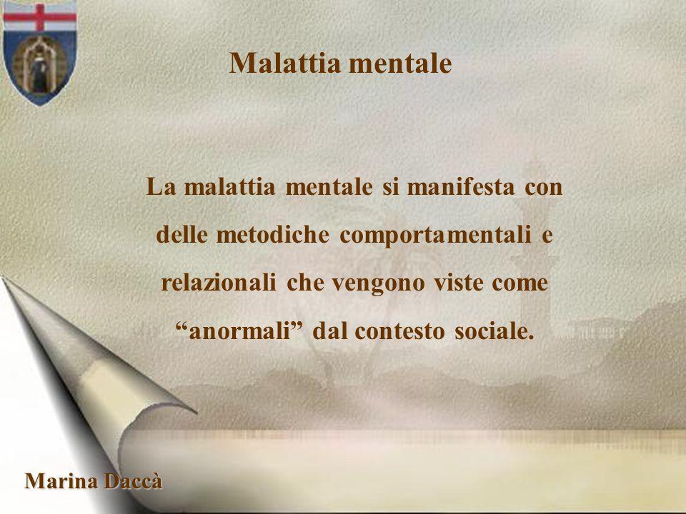 Marina Daccà Malattia mentale La malattia mentale si manifesta con delle metodiche comportamentali e relazionali che vengono viste come anormali dal c