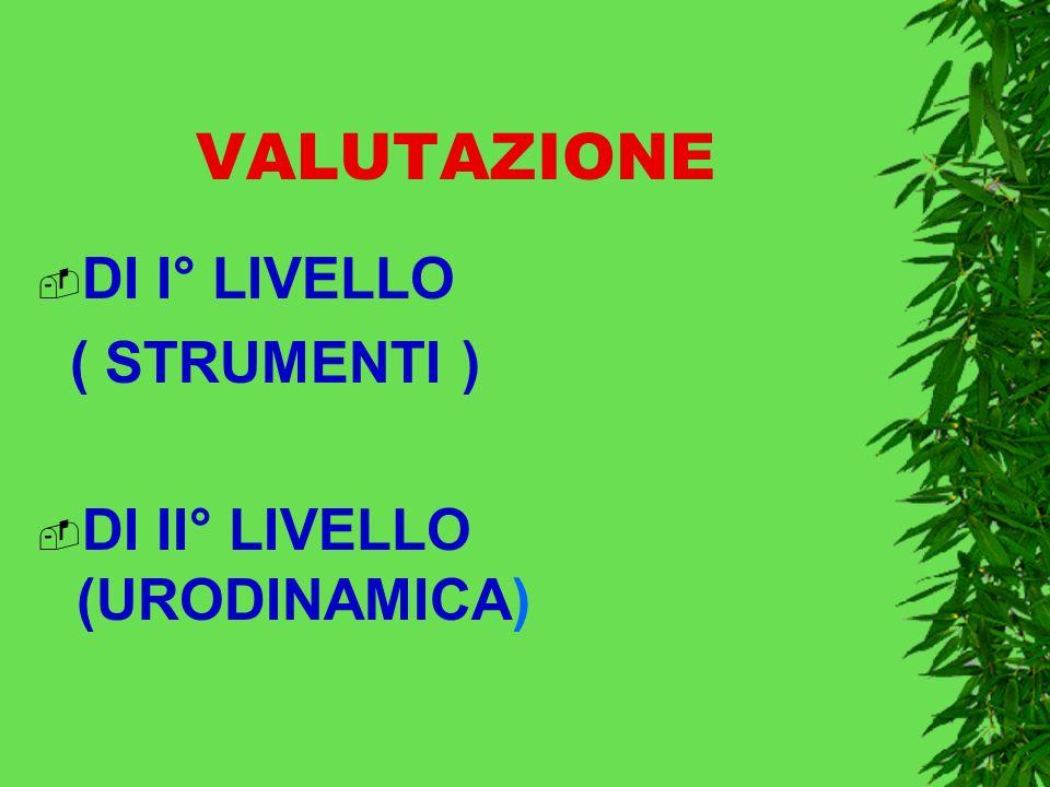 VALUTAZIONE DI I° LIVELLO ( STRUMENTI ) DI II° LIVELLO (URODINAMICA)