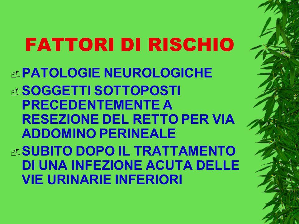 FATTORI DI RISCHIO PATOLOGIE NEUROLOGICHE SOGGETTI SOTTOPOSTI PRECEDENTEMENTE A RESEZIONE DEL RETTO PER VIA ADDOMINO PERINEALE SUBITO DOPO IL TRATTAMENTO DI UNA INFEZIONE ACUTA DELLE VIE URINARIE INFERIORI