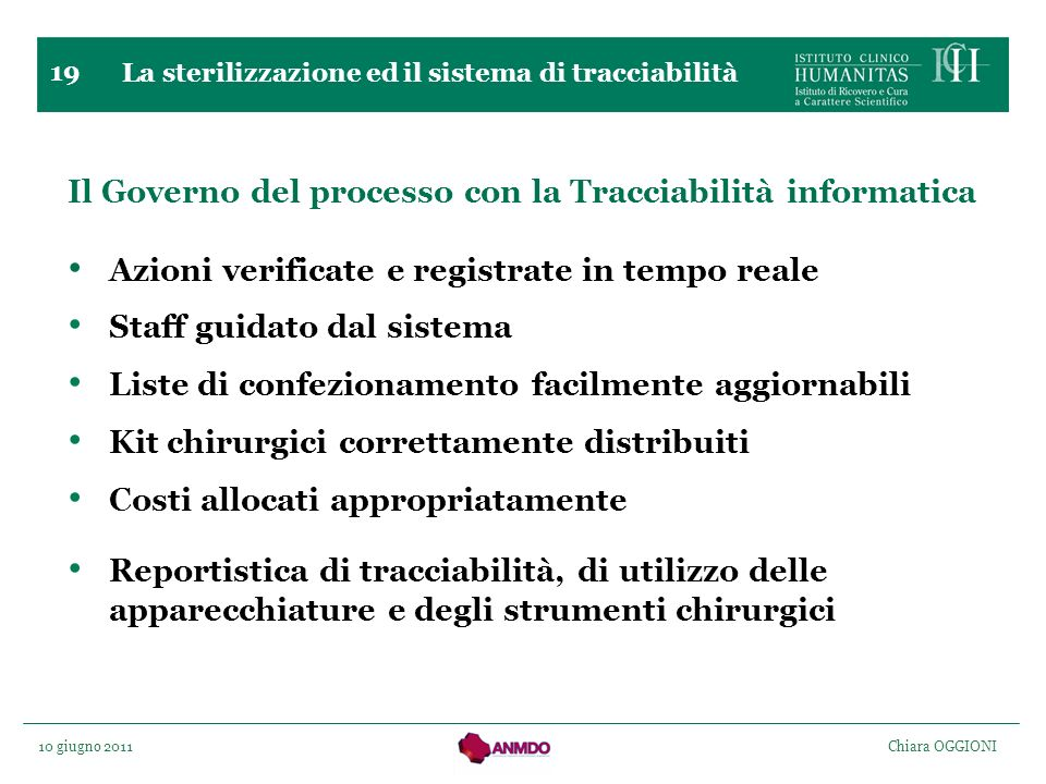10 giugno 2011 Chiara OGGIONI 19 Il Governo del processo con la Tracciabilità informatica Azioni verificate e registrate in tempo reale Staff guidato