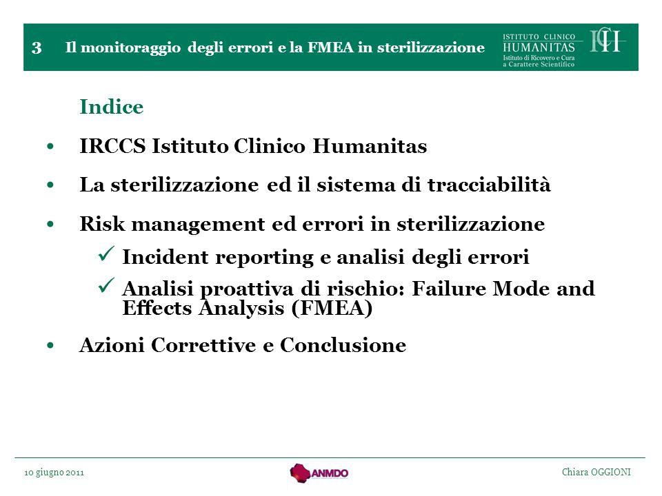 10 giugno 2011 Chiara OGGIONI 3 Indice IRCCS Istituto Clinico Humanitas La sterilizzazione ed il sistema di tracciabilità Risk management ed errori in