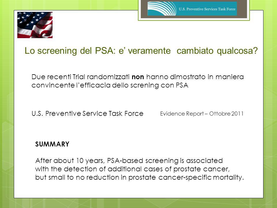 Lo screening del PSA: e veramente cambiato qualcosa? Due recenti Trial randomizzati non hanno dimostrato in maniera convincente lefficacia dello scren