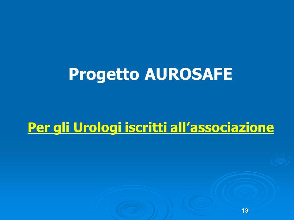 13 Progetto AUROSAFE Per gli Urologi iscritti all associazione