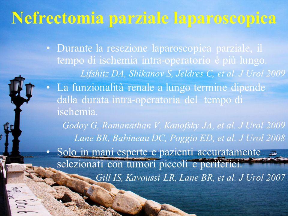Nefrectomia parziale laparoscopica Ha un tasso di complicanze più elevato rispetto alla open; il risultato oncologico (dati disponibili su serie limitate) sembra essere simile.