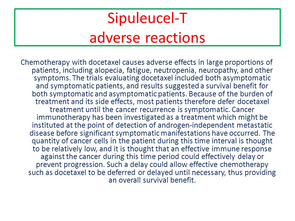 Sipuleucel-T adverse reactions Chemotherapy with docetaxel causes adverse effects in large proportions of patients, including alopecia, fatigue, neutr