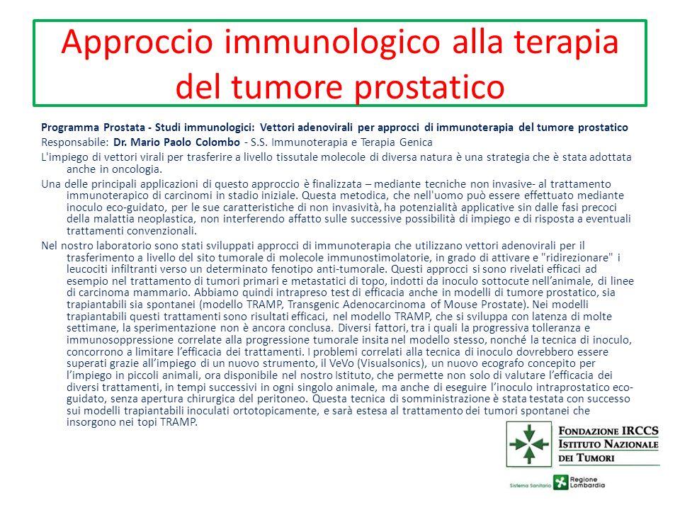Approccio immunologico alla terapia del tumore prostatico Programma Prostata - Studi immunologici: Vettori adenovirali per approcci di immunoterapia del tumore prostatico Responsabile: Dr.