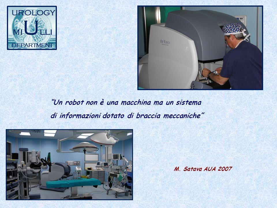 UROLOGY mi U lli DEPARTMENT Un robot non è una macchina ma un sistema di informazioni dotato di braccia meccaniche M. Satava AUA 2007