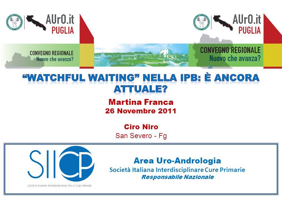 Martina Franca 26 Novembre 2011 Area Uro-Andrologia Società Italiana Interdisciplinare Cure Primarie Responsabile Nazionale Ciro Niro San Severo - Fg