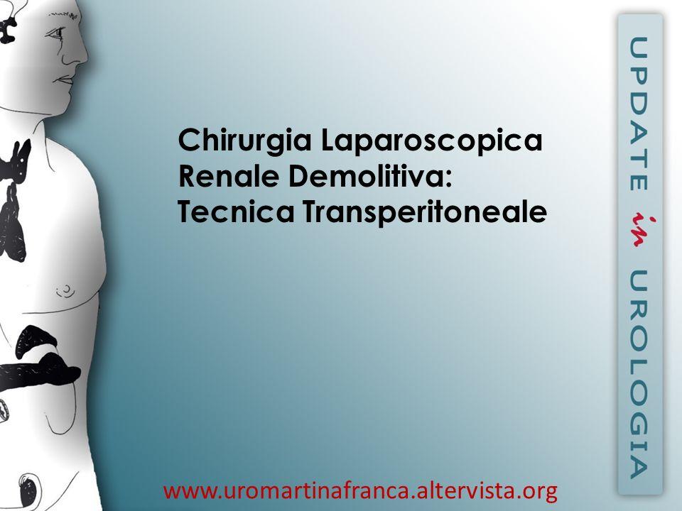 www.uromartinafranca.altervista.org Chirurgia Laparoscopica Renale Demolitiva: Tecnica Transperitoneale