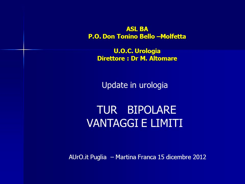 ASL BA P.O. Don Tonino Bello –Molfetta U.O.C. Urologia Direttore : Dr M. Altomare AUrO.it Puglia – Martina Franca 15 dicembre 2012 TUR BIPOLARE VANTAG