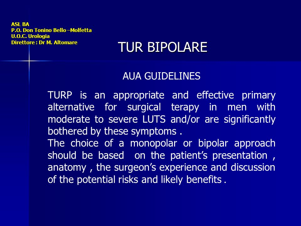 ASL BA P.O. Don Tonino Bello –Molfetta U.O.C. Urologia Direttore : Dr M. Altomare TUR BIPOLARE TURP is an appropriate and effective primary alternativ