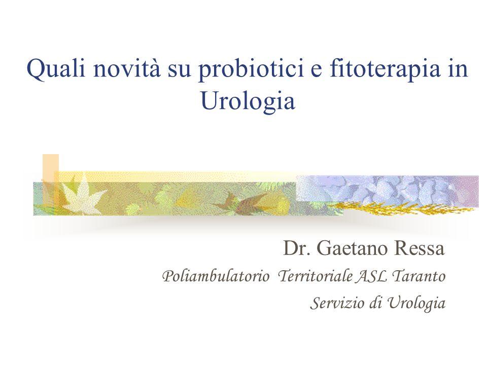 Quali novità su probiotici e fitoterapia in Urologia Dr. Gaetano Ressa Poliambulatorio Territoriale ASL Taranto Servizio di Urologia