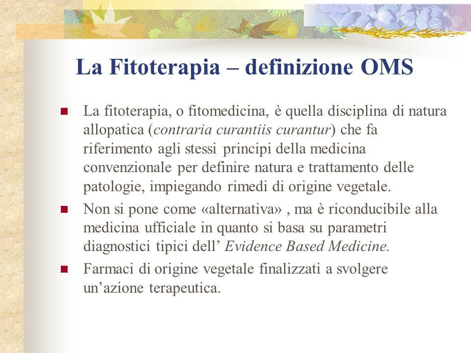 La Fitoterapia – definizione OMS La fitoterapia, o fitomedicina, è quella disciplina di natura allopatica (contraria curantiis curantur) che fa riferi