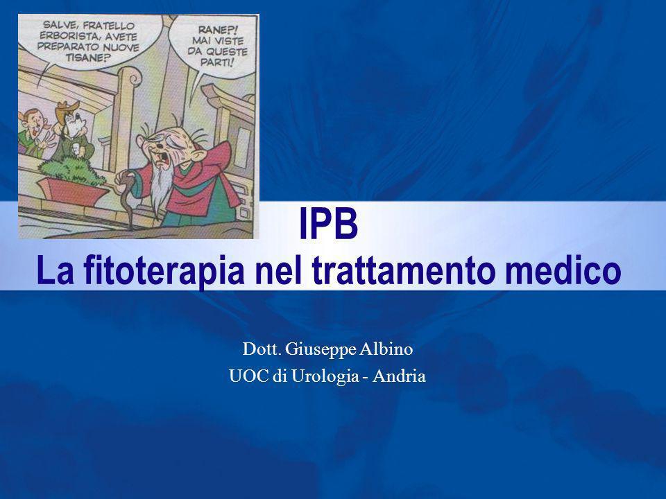 IPB La fitoterapia nel trattamento medico Dott. Giuseppe Albino UOC di Urologia - Andria